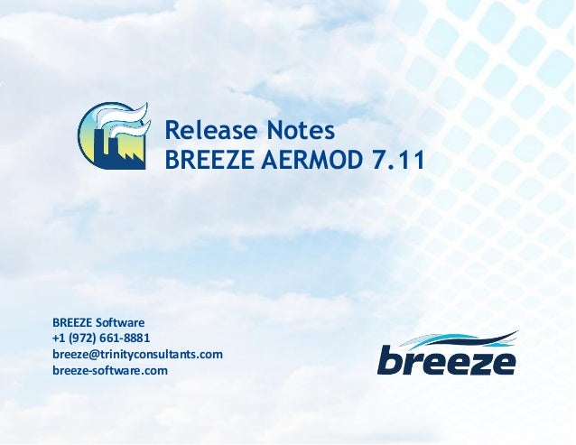 Release Notes BREEZE AERMOD 7.11 July 19, 2016 breeze@trinityconsultants.com breeze-software.com BREEZE Software +1 (972) ...