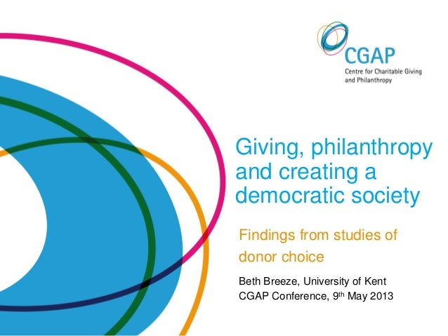 Giving, philanthropyand creating ademocratic societyFindings from studies ofdonor choiceBeth Breeze, University of KentCGA...