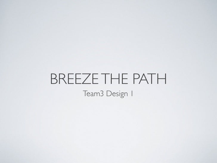 BREEZE THE PATH    Team3 Design 1
