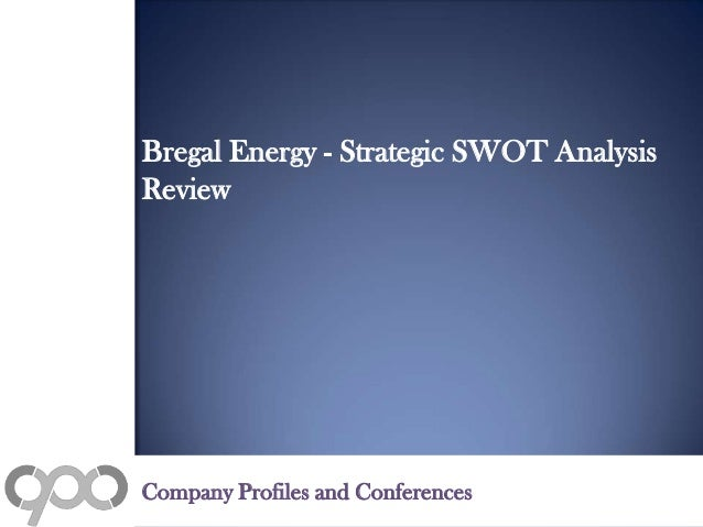 Bregal Energy - Strategic SWOT Analysis Review Company Profiles and Conferences