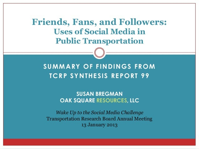 Friends, Fans, and Followers:     Uses of Social Media in     Public Transportation  SUMMARY OF FINDINGS FROM   TCRP SYNTH...