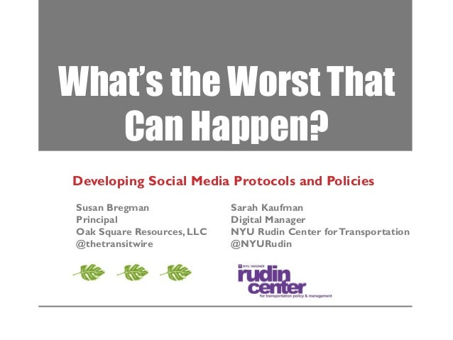 What's the Worst That Can Happen? Developing Social Media Protocols and Policies Susan Bregman Principal Oak Square Resour...
