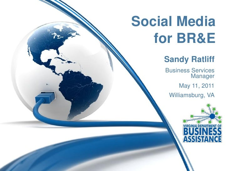 Social Media   for BR&E    Sandy Ratliff    Business Services             Manager        May 11, 2011     Williamsburg, VA