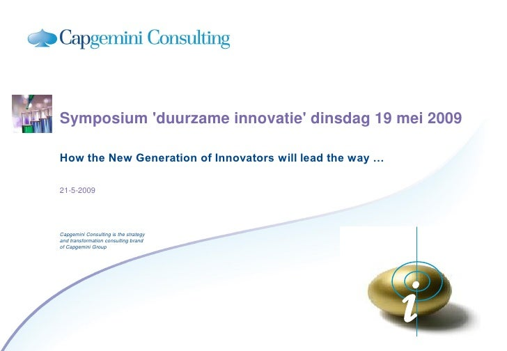 Symposium 'duurzame innovatie' dinsdag 19 mei 2009  How the New Generation of Innovators will lead the way …  21-5-2009   ...
