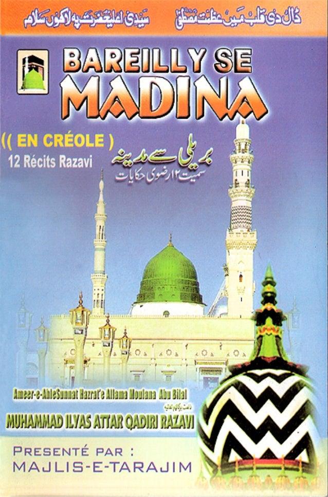 Bareilly sé Madinah1 Bareilly sé Madinah Sa livret la finn écrire en urdu par Sheikh-e-Tareeqat, Ameer-e-Ahl-e-Sunnat, le ...