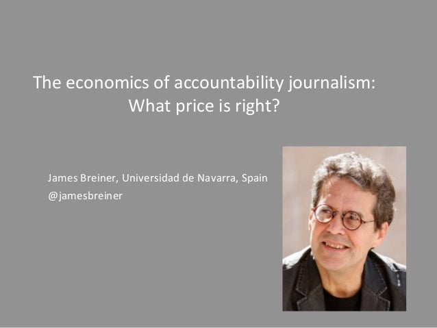 The economics of accountability journalism: What price is right? James Breiner, Universidad de Navarra, Spain @jamesbreiner