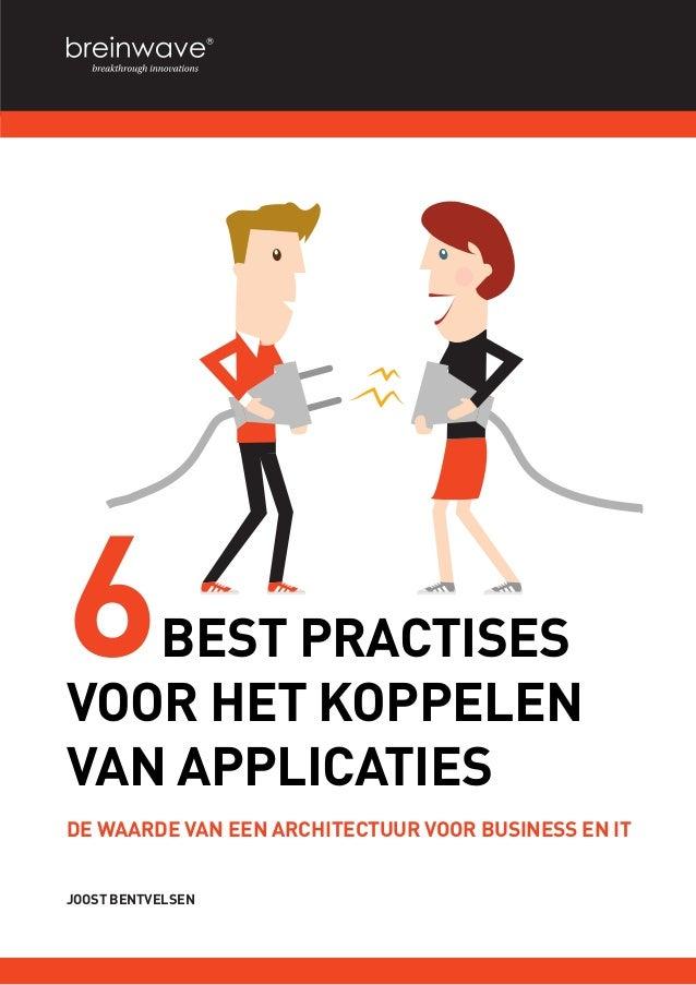 6BEST PRACTISES VOOR HET KOPPELEN VAN APPLICATIES De waarde van een Architectuur voor business en IT Joost bentvelsen