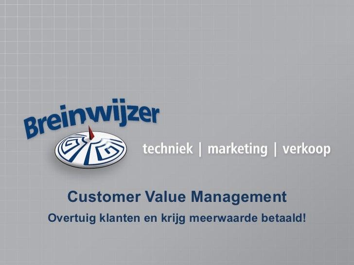 Customer Value Management   Overtuig klanten en krijg meerwaarde betaald!