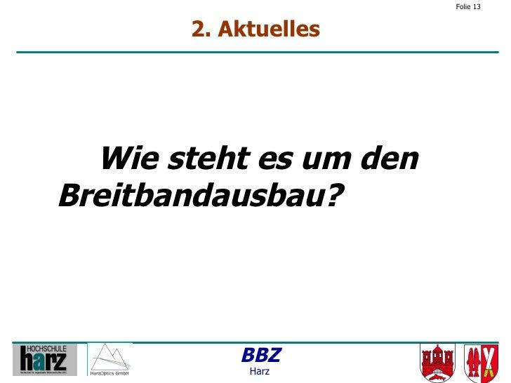 Folie 13          2. Aktuelles       Wie steht es um den Breitbandausbau?               BBZ             Harz