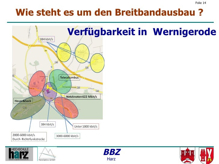 Folie 14   Wie steht es um den Breitbandausbau ?            Verfügbarkeit in Wernigerode                      BBZ         ...