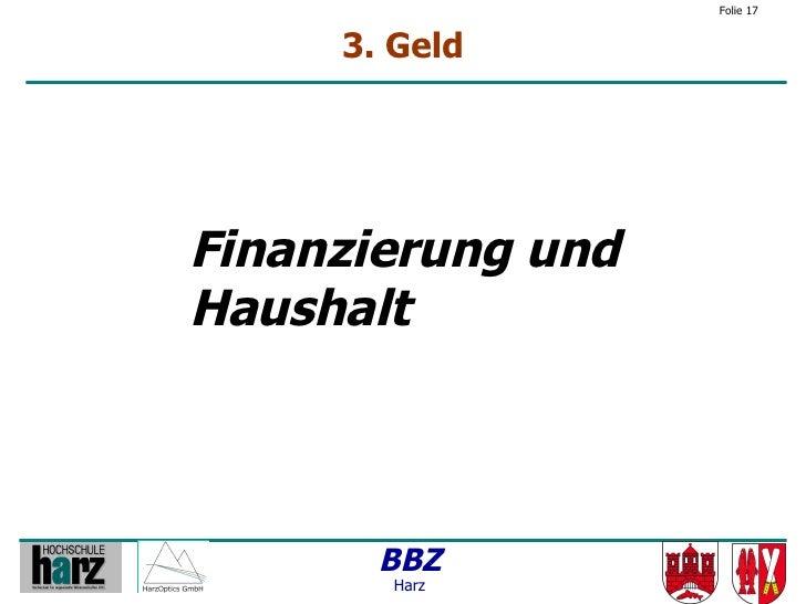 Folie 17        3. Geld     Finanzierung und Haushalt           BBZ        Harz