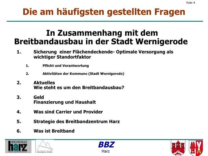Folie 4        Die am häufigsten gestellten Fragen         In Zusammenhang mit dem Breitbandausbau in der Stadt Wernigerod...