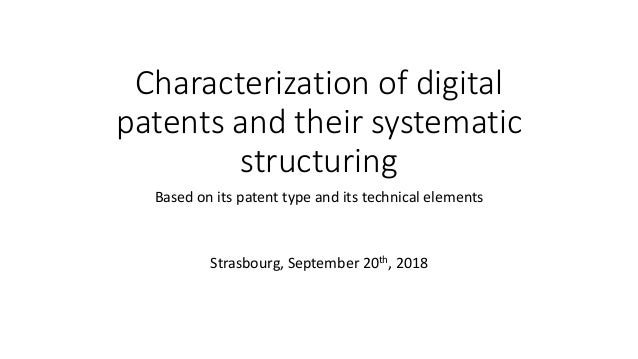 Characterization of digital patents and their systematic structuring Based on its patent type and its technical elements S...