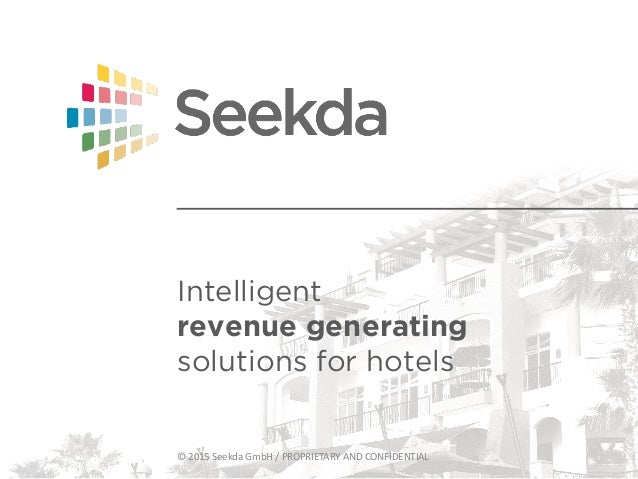 Intelligent revenue generating solutions for hotels ©  2015  Seekda  GmbH  /  PROPRIETARY  AND  CONFIDENTIAL