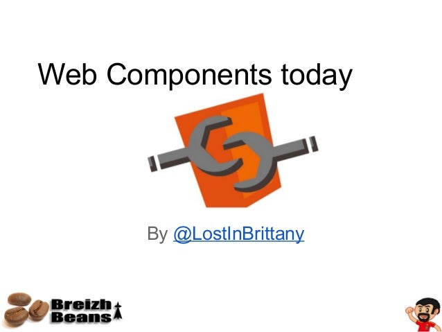 By @LostInBrittany Web Components today