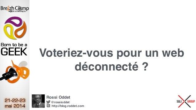 Voteriez-vous pour un web déconnecté ? Rossi Oddet @rossioddet http://blog.roddet.com