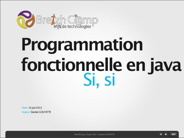 Auteur: Damien GOUYETTESi, siProgrammationfonctionnelle en javaDate: 14 juin 2013BreizhCamp, 14 juin 2013 - Damien GOUYETTE