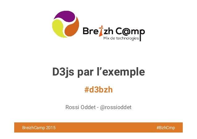 BreizhCamp 2015 #BzhCmp #d3bzh BreizhCamp 2015 #BzhCmp D3js par l'exemple Rossi Oddet - @rossioddet