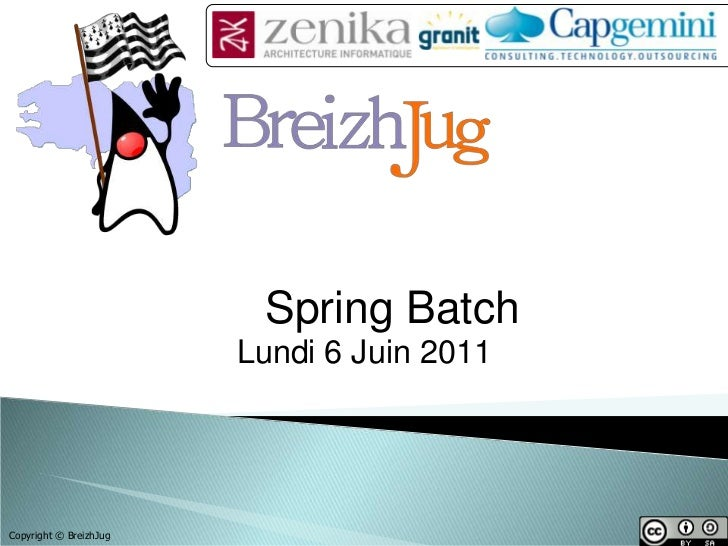 Spring Batch                        Lundi 6 Juin 2011Copyright © BreizhJug