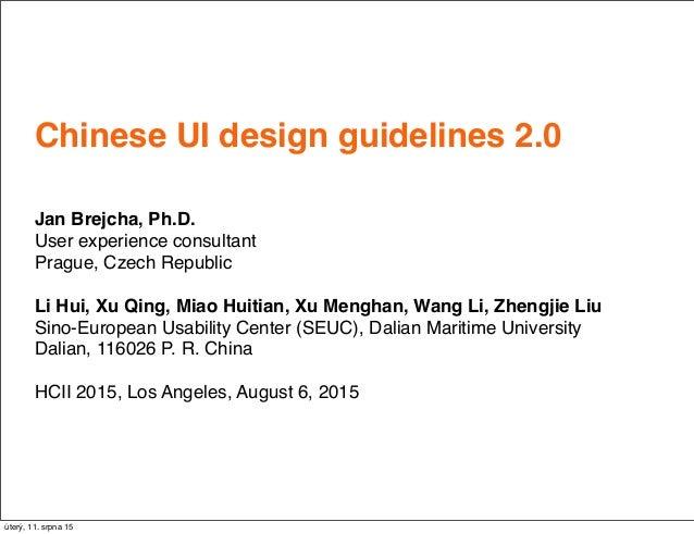 Chinese UI design guidelines 2.0 Jan Brejcha, Ph.D. User experience consultant Prague, Czech Republic Li Hui, Xu Qing, Mia...