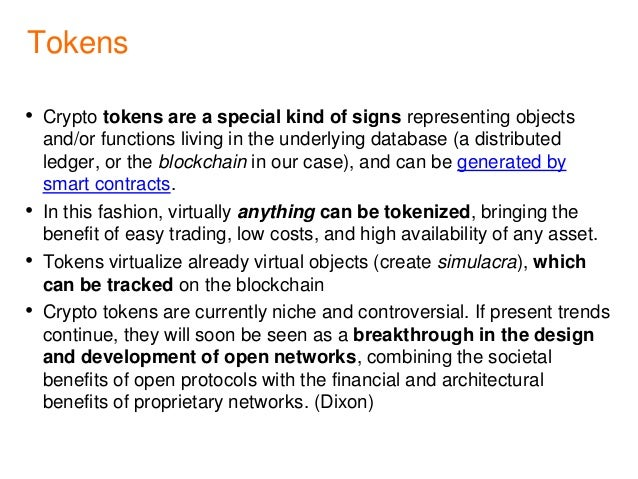 Tokens • Crypto tokens are a special kind of signs representing objects and/or functions living in the underlying database...