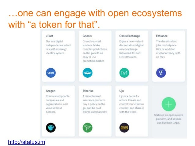 """http://status.im …one can engage with open ecosystems with """"a token for that""""."""