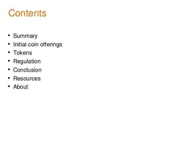 Contents • Summary • Initial coin offerings • Tokens • Regulation • Conclusion • Resources • About