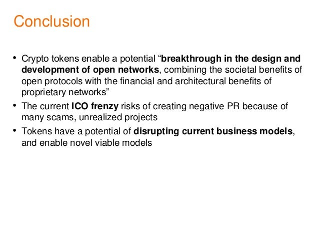 """Conclusion • Crypto tokens enable a potential """"breakthrough in the design and development of open networks, combining the ..."""