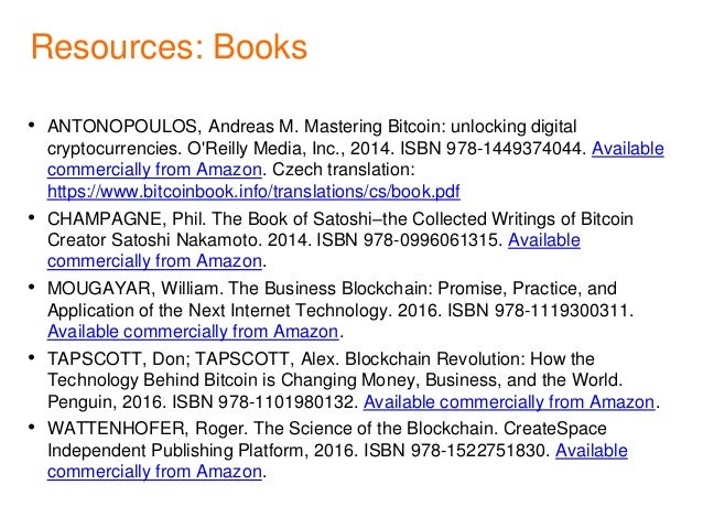 Resources: Books • ANTONOPOULOS, Andreas M. Mastering Bitcoin: unlocking digital cryptocurrencies. O'Reilly Media, Inc., 2...