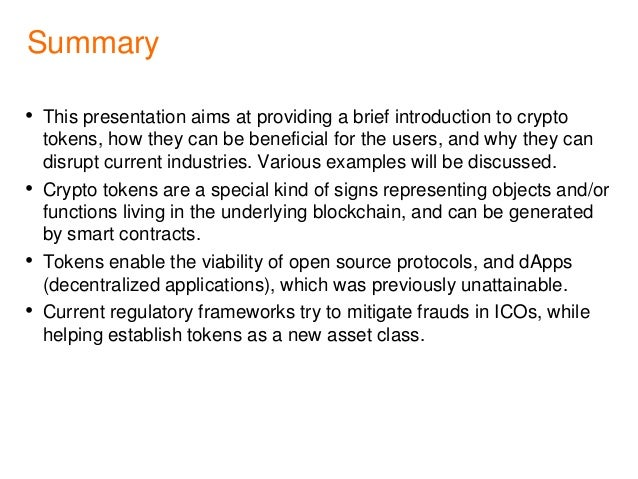 Summary • This presentation aims at providing a brief introduction to crypto tokens, how they can be beneficial for the us...