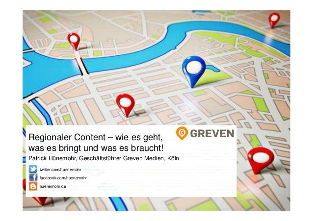 Regionaler Content – wie es geht, was es bringt und was es braucht! Patrick Hünemohr, Geschäftsführer Greven Medien, Köln ...