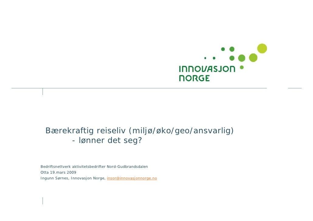 Bærekraftig reiseliv (miljø/øko/geo/ansvarlig)        - lønner det seg?   Bedriftsnettverk aktivitetsbedrifter Nord-Gudbra...