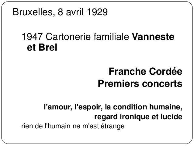 Bruxelles, 8 avril 1929 1947 Cartonerie familiale Vanneste et Brel Franche Cordée Premiers concerts l'amour, l'espoir, la ...