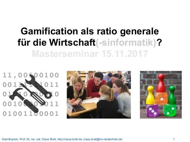 Gamification. Prof. Dr. rer. nat. Claus Brell, http://claus-brell.de, claus.brell@hs-niederrhein.de 1 Gamification als rat...