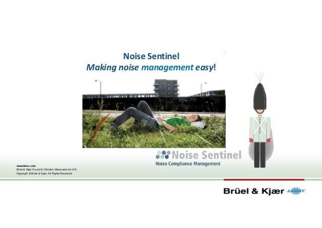 www.bksv.com Brüel & Kjær Sound & Vibration Measurement A/S. Copyright © Brüel & Kjær. All Rights Reserved. Noise Sentinel...