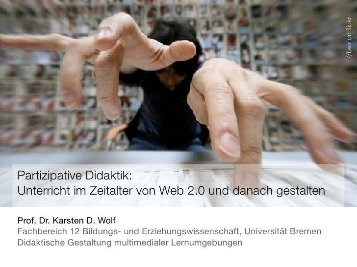 //bwr on flickr Partizipative Didaktik: Unterricht im Zeitalter von Web 2.0 und danach gestalten  Prof. Dr. Karsten D. Wolf...