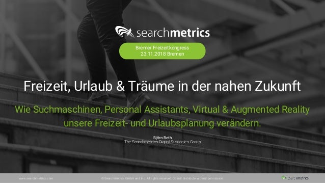 www.searchmetrics.com © Searchmetrics GmbH and Inc. All rights reserved. Do not distribute without permission. Freizeit, U...