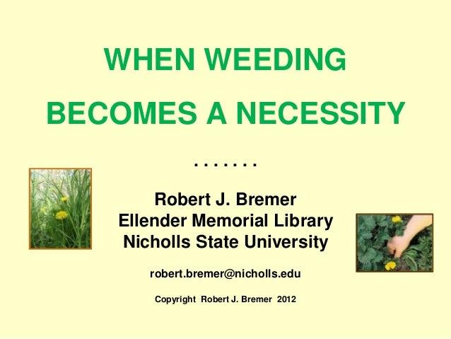 WHEN WEEDINGBECOMES A NECESSITY               .......       Robert J. Bremer   Ellender Memorial Library   Nicholls State ...