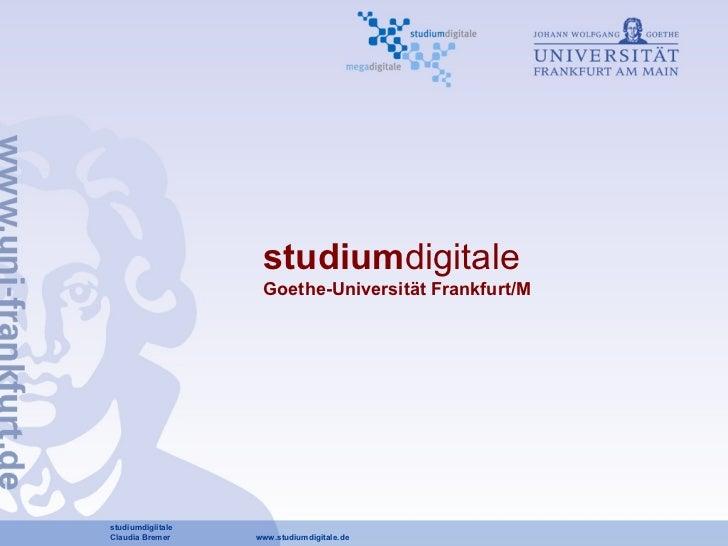 studium digitale Goethe-Universität Frankfurt/M studiumdigiitale Claudia Bremer  www.studiumdigitale.de