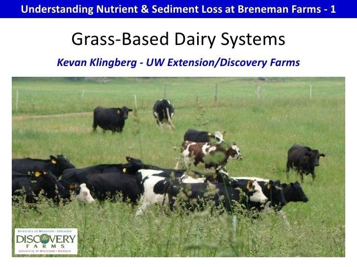 Understanding Nutrient & Sediment Loss at Breneman Farms - 1<br />Grass-Based Dairy Systems<br />Kevan Klingberg - UW Exte...