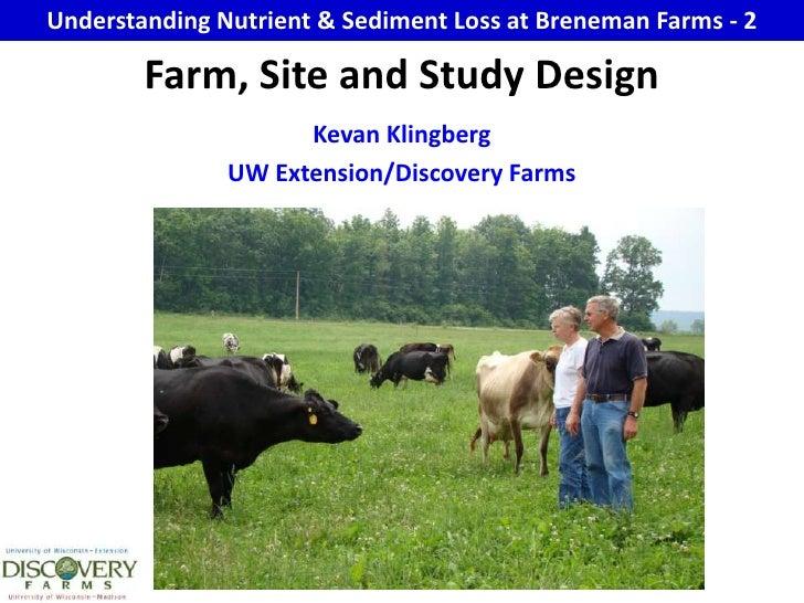 Understanding Nutrient & Sediment Loss at Breneman Farms - 2<br />Farm, Site and Study Design<br />Kevan Klingberg <br />U...