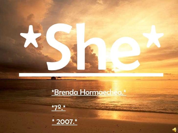 *She* *Brenda Hormaechea.* * 2007.* *7º.*