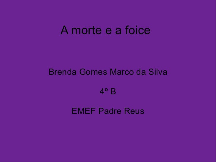 A morte e a foice  Brenda Gomes Marco da Silva 4º  B EMEF Padre Reus