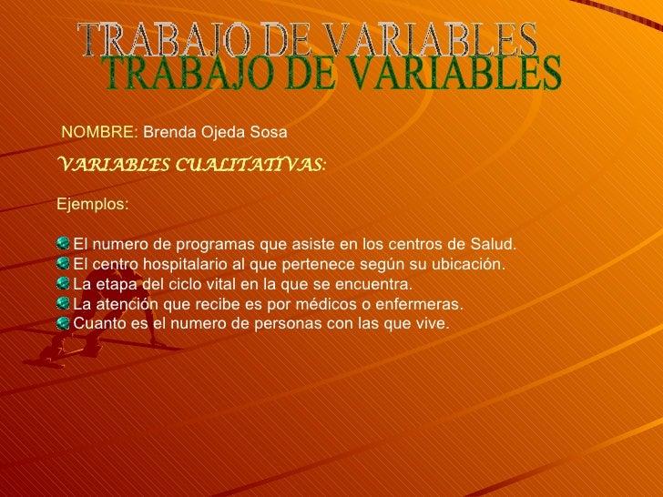 <ul><li>VARIABLES CUALITATIVAS : </li></ul><ul><li>Ejemplos: </li></ul><ul><li>El numero de programas que asiste en los ce...