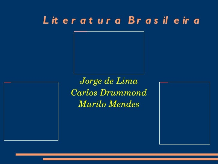 Literatura Brasileira Jorge de Lima Carlos Drummond Murilo Mendes