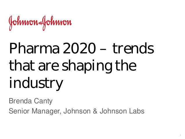 1 Pharma 2020 – trends that are shaping the industry Brenda Canty Senior Manager, Johnson & Johnson Labs
