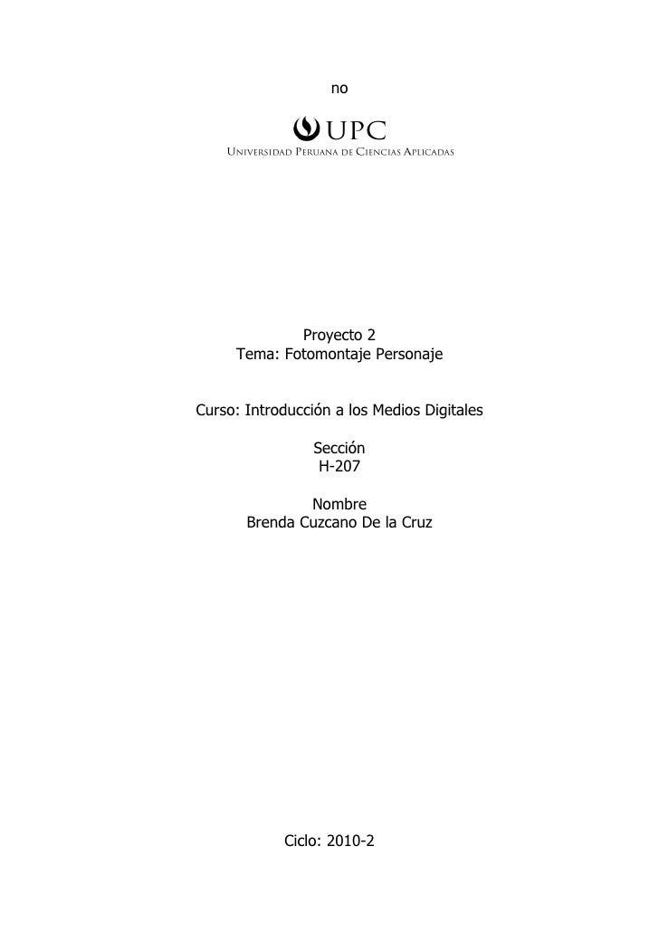 no                  Proyecto 2      Tema: Fotomontaje Personaje   Curso: Introducción a los Medios Digitales              ...