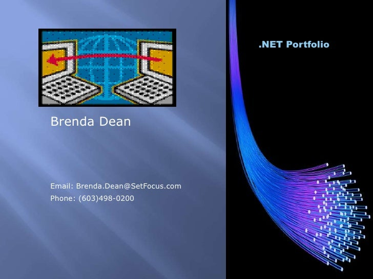 .NET Portfolio<br />Brenda Dean<br />Email: Brenda.Dean@SetFocus.com<br />Phone: (603)498-0200<br />