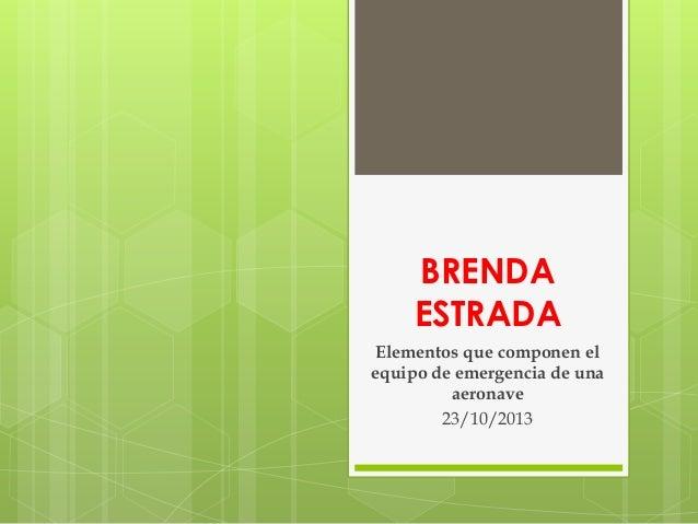 BRENDA ESTRADA Elementos que componen el equipo de emergencia de una aeronave 23/10/2013