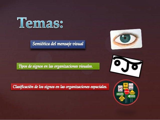 La semiótica visual es una rama de la semiología (semiótica) que trata sobre el estudio o interpretación de las imágenes, ...